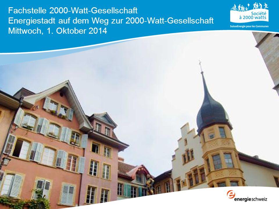 Fachstelle 2000-Watt-Gesellschaft Energiestadt auf dem Weg zur 2000-Watt-Gesellschaft Mittwoch, 1. Oktober 2014
