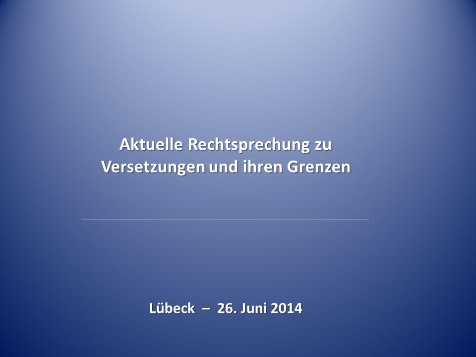 Lübeck – 26. Juni 2014 Aktuelle Rechtsprechung zu Versetzungen und ihren Grenzen