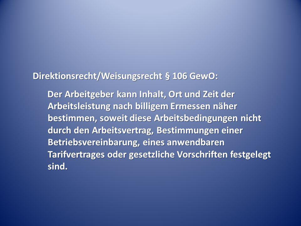 Direktionsrecht/Weisungsrecht § 106 GewO: Der Arbeitgeber kann Inhalt, Ort und Zeit der Arbeitsleistung nach billigem Ermessen näher bestimmen, soweit