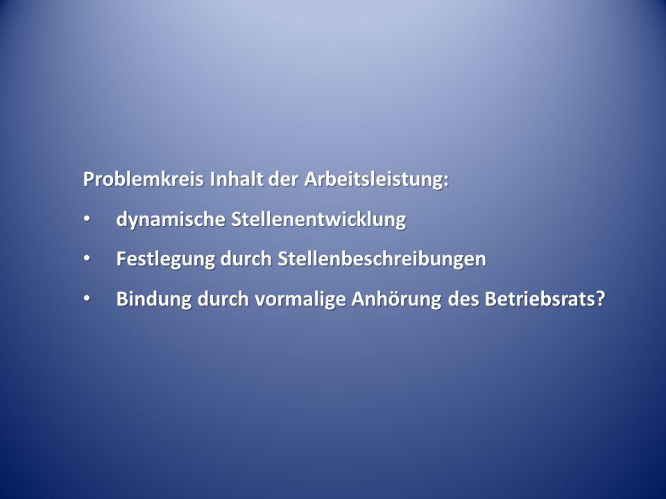 Problemkreis Inhalt der Arbeitsleistung: dynamische Stellenentwicklung dynamische Stellenentwicklung Festlegung durch Stellenbeschreibungen Festlegung