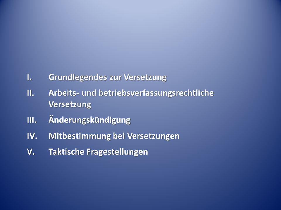 I.Grundlegendes zur Versetzung II.Arbeits- und betriebsverfassungsrechtliche Versetzung III.Änderungskündigung IV.Mitbestimmung bei Versetzungen V.Tak
