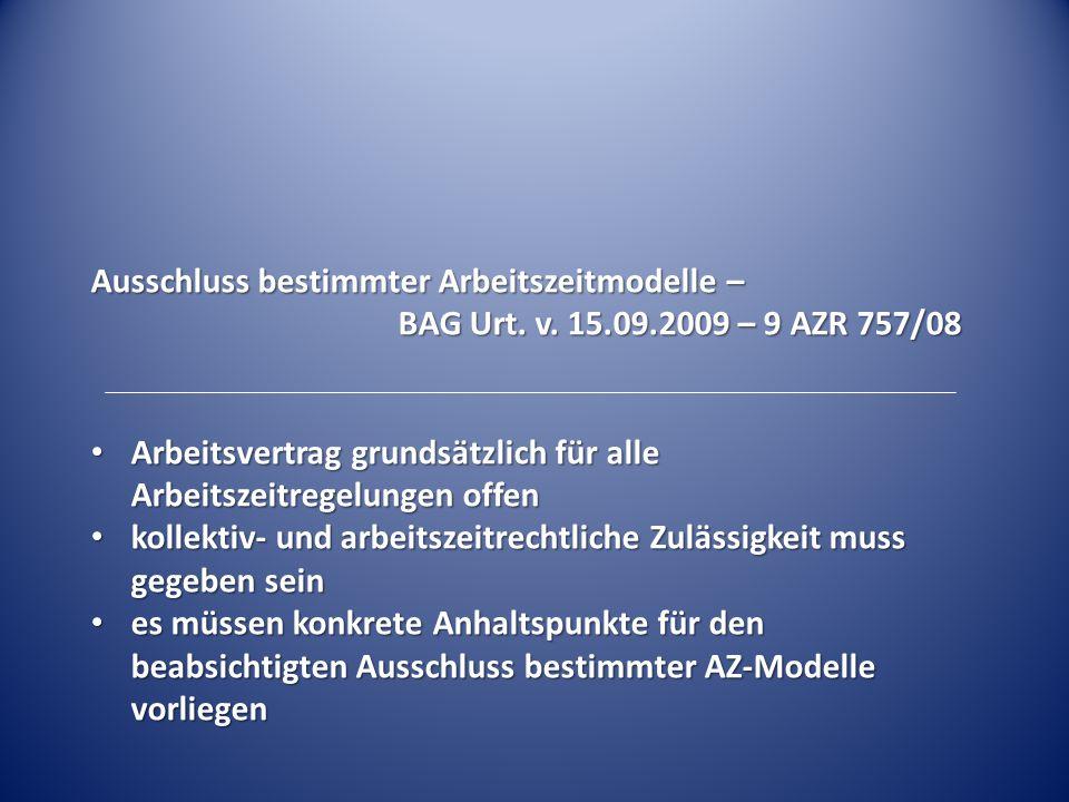 Ausschluss bestimmter Arbeitszeitmodelle – BAG Urt. v. 15.09.2009 – 9 AZR 757/08 Arbeitsvertrag grundsätzlich für alle Arbeitszeitregelungen offen Arb