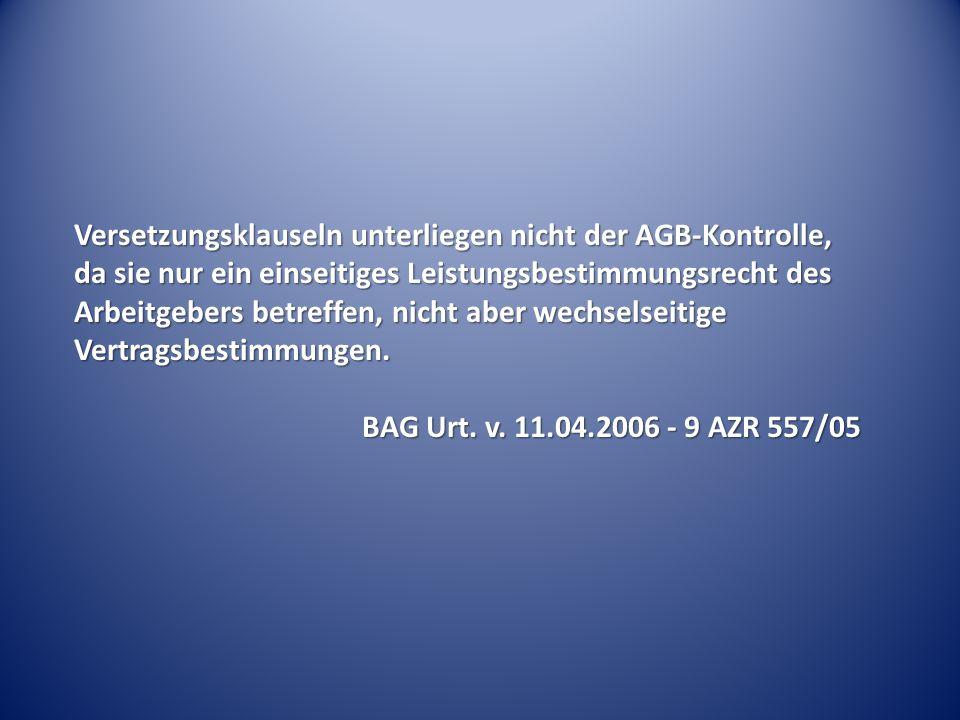 Versetzungsklauseln unterliegen nicht der AGB-Kontrolle, da sie nur ein einseitiges Leistungsbestimmungsrecht des Arbeitgebers betreffen, nicht aber w