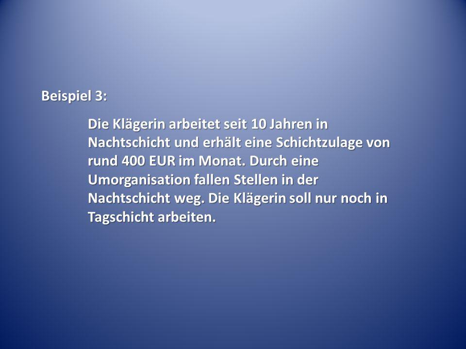 Beispiel 3: Die Klägerin arbeitet seit 10 Jahren in Nachtschicht und erhält eine Schichtzulage von rund 400 EUR im Monat. Durch eine Umorganisation fa
