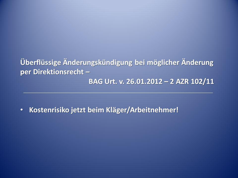 Überflüssige Änderungskündigung bei möglicher Änderung per Direktionsrecht – BAG Urt. v. 26.01.2012 – 2 AZR 102/11 Kostenrisiko jetzt beim Kläger/Arbe