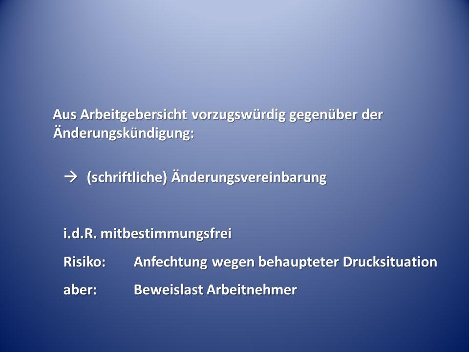 Aus Arbeitgebersicht vorzugswürdig gegenüber der Änderungskündigung:  (schriftliche) Änderungsvereinbarung i.d.R. mitbestimmungsfrei Risiko: Anfechtu