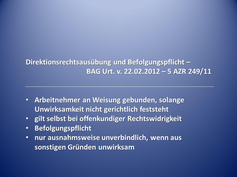 Direktionsrechtsausübung und Befolgungspflicht – BAG Urt. v. 22.02.2012 – 5 AZR 249/11 Arbeitnehmer an Weisung gebunden, solange Unwirksamkeit nicht g