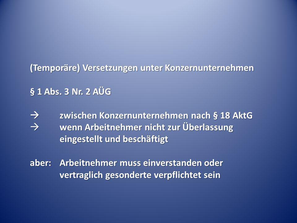 (Temporäre) Versetzungen unter Konzernunternehmen § 1 Abs. 3 Nr. 2 AÜG  zwischen Konzernunternehmen nach § 18 AktG  wenn Arbeitnehmer nicht zur Über