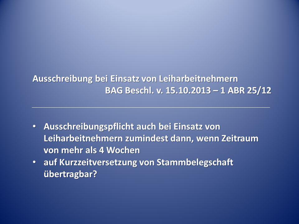 Ausschreibung bei Einsatz von Leiharbeitnehmern BAG Beschl. v. 15.10.2013 – 1 ABR 25/12 Ausschreibungspflicht auch bei Einsatz von Leiharbeitnehmern z