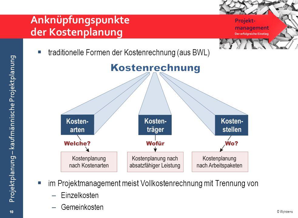 © Wytrzens Projektplanung – kaufmännische Projektplanung Anknüpfungspunkte der Kostenplanung  im Projektmanagement meist Vollkostenrechnung mit Trenn