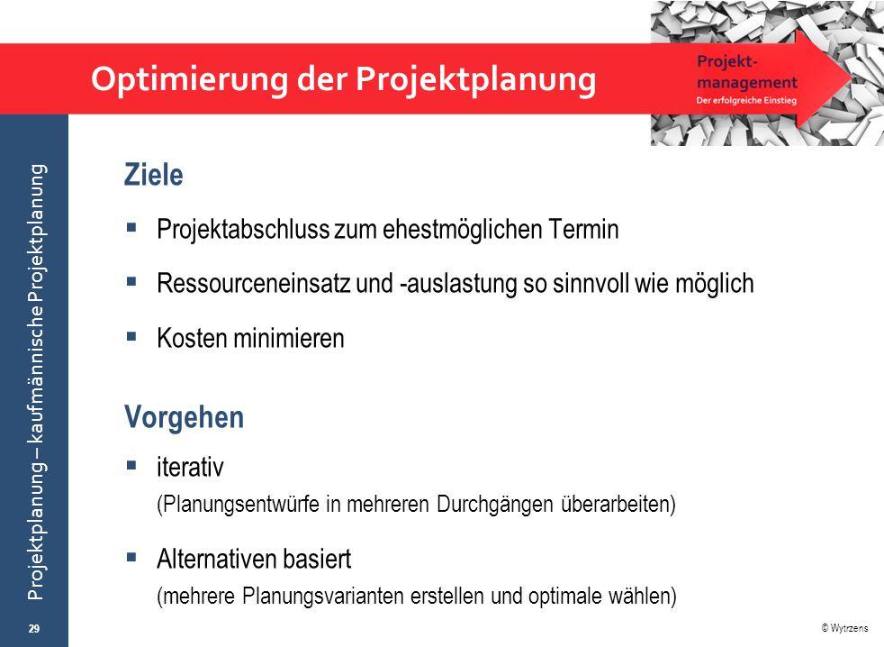 © Wytrzens Projektplanung – kaufmännische Projektplanung Optimierung der Projektplanung Ziele  Projektabschluss zum ehestmöglichen Termin  Ressource