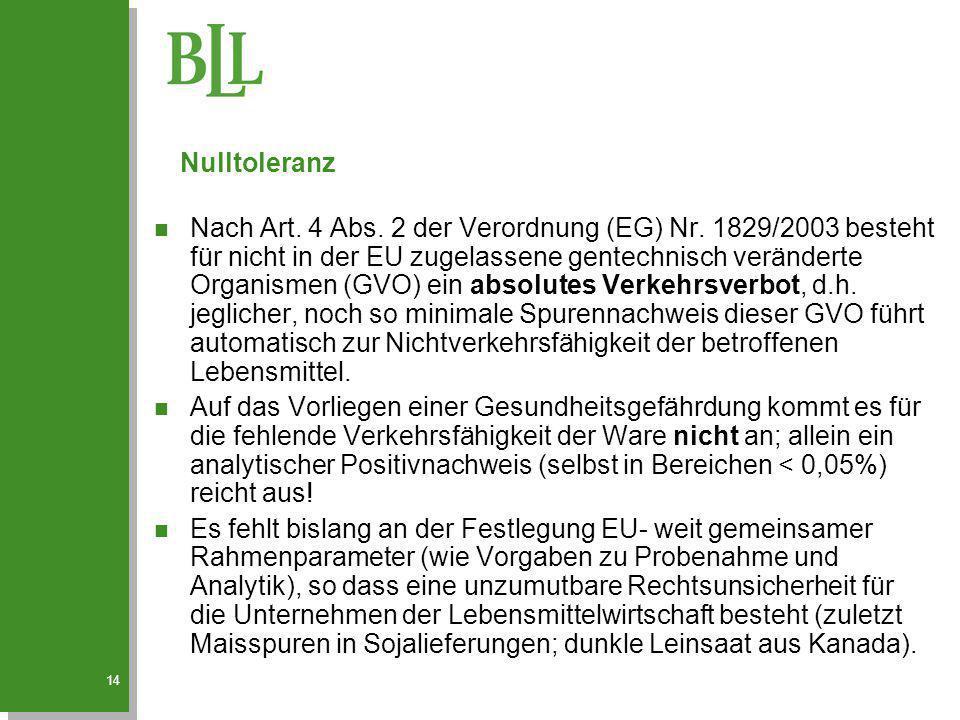 14 n Nach Art. 4 Abs. 2 der Verordnung (EG) Nr. 1829/2003 besteht für nicht in der EU zugelassene gentechnisch veränderte Organismen (GVO) ein absolut
