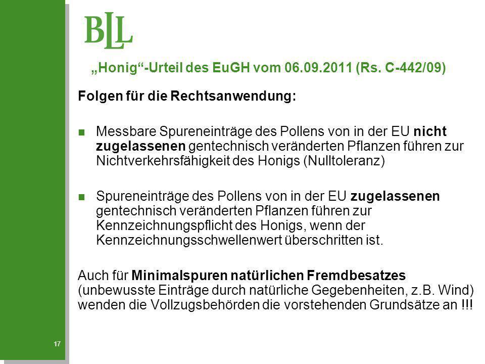 17 Folgen für die Rechtsanwendung: n Messbare Spureneinträge des Pollens von in der EU nicht zugelassenen gentechnisch veränderten Pflanzen führen zur