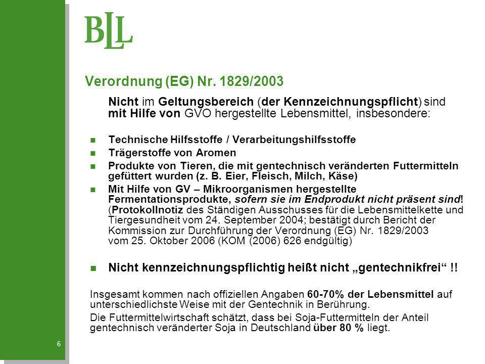 6 Verordnung (EG) Nr. 1829/2003 Nicht im Geltungsbereich (der Kennzeichnungspflicht) sind mit Hilfe von GVO hergestellte Lebensmittel, insbesondere: n