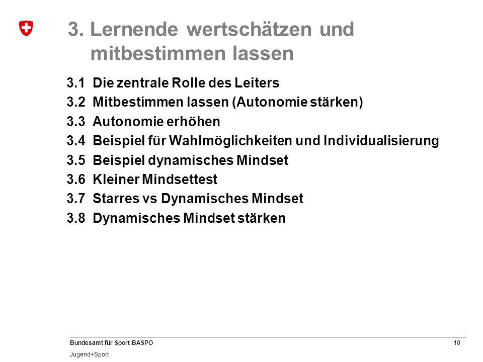 10 Bundesamt für Sport BASPO Jugend+Sport 3. Lernende wertschätzen und mitbestimmen lassen 3.1 Die zentrale Rolle des Leiters 3.2 Mitbestimmen lassen