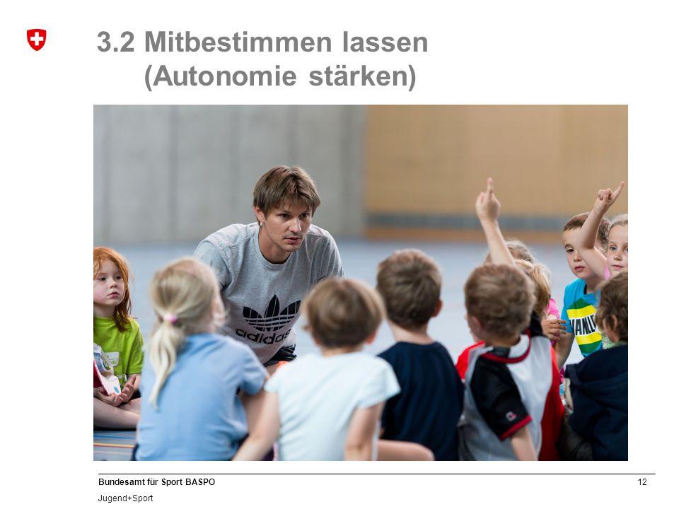 12 Bundesamt für Sport BASPO Jugend+Sport 3.2 Mitbestimmen lassen (Autonomie stärken)