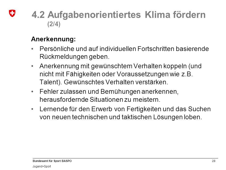 28 Bundesamt für Sport BASPO Jugend+Sport 4.2 Aufgabenorientiertes Klima fördern (2/4) Anerkennung: Persönliche und auf individuellen Fortschritten ba