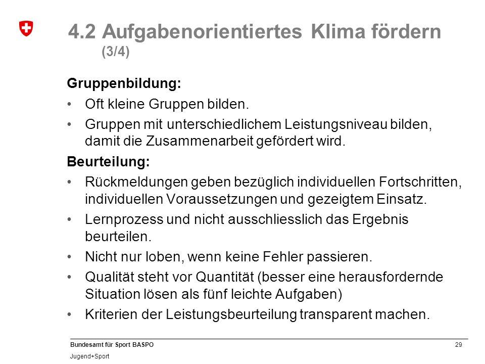 29 Bundesamt für Sport BASPO Jugend+Sport 4.2 Aufgabenorientiertes Klima fördern (3/4) Gruppenbildung: Oft kleine Gruppen bilden.