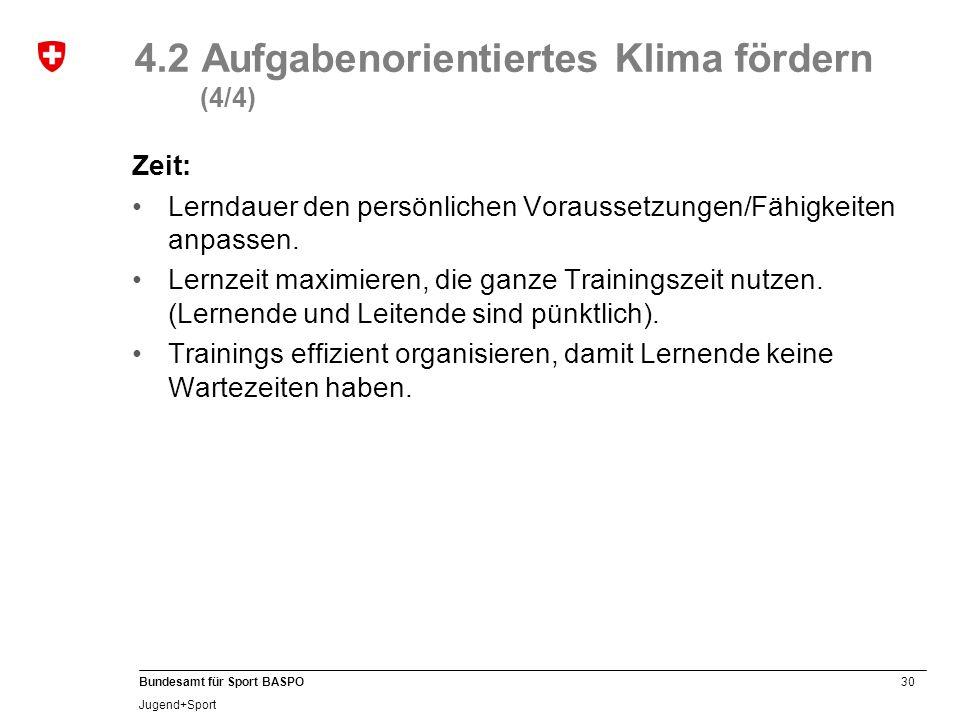 30 Bundesamt für Sport BASPO Jugend+Sport 4.2 Aufgabenorientiertes Klima fördern (4/4) Zeit: Lerndauer den persönlichen Voraussetzungen/Fähigkeiten an