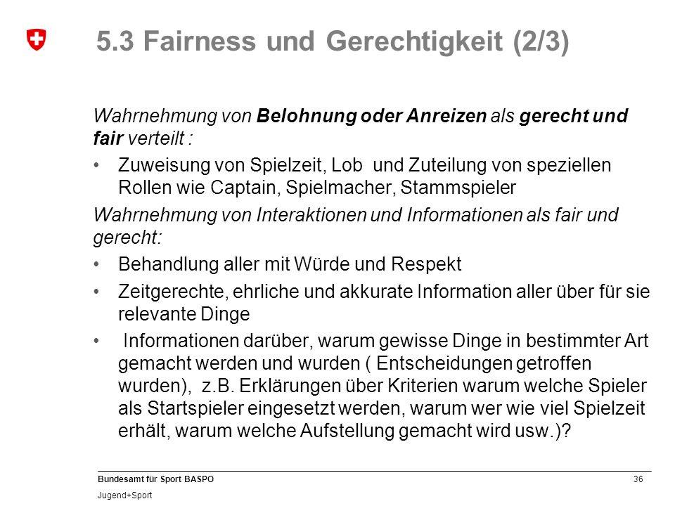 36 Bundesamt für Sport BASPO Jugend+Sport 5.3 Fairness und Gerechtigkeit (2/3) Wahrnehmung von Belohnung oder Anreizen als gerecht und fair verteilt :