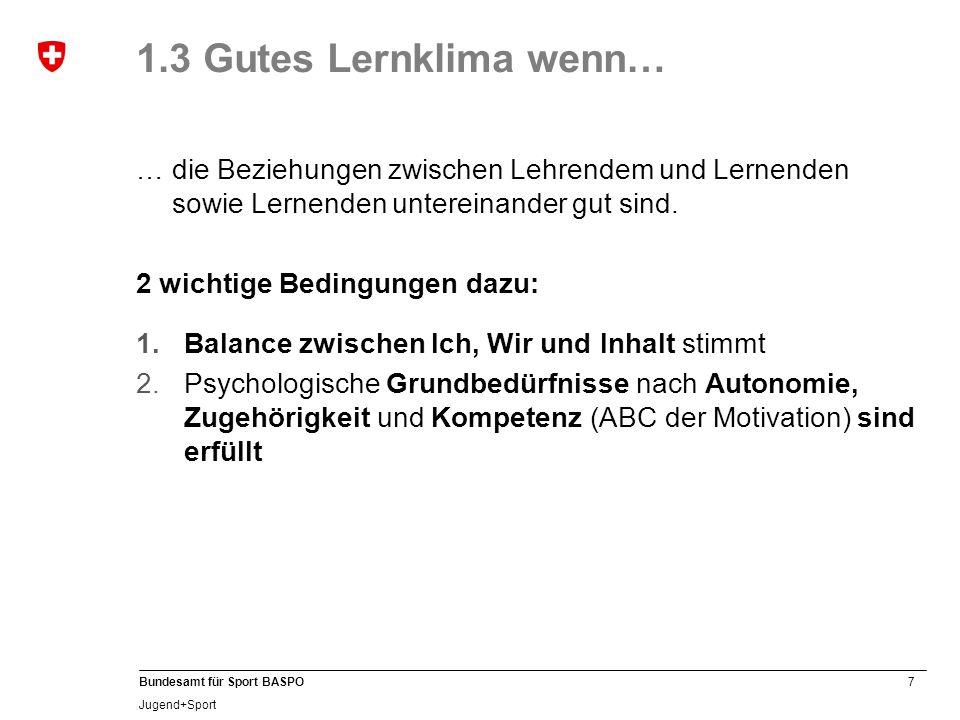 7 Bundesamt für Sport BASPO Jugend+Sport 1.3 Gutes Lernklima wenn… … die Beziehungen zwischen Lehrendem und Lernenden sowie Lernenden untereinander gut sind.