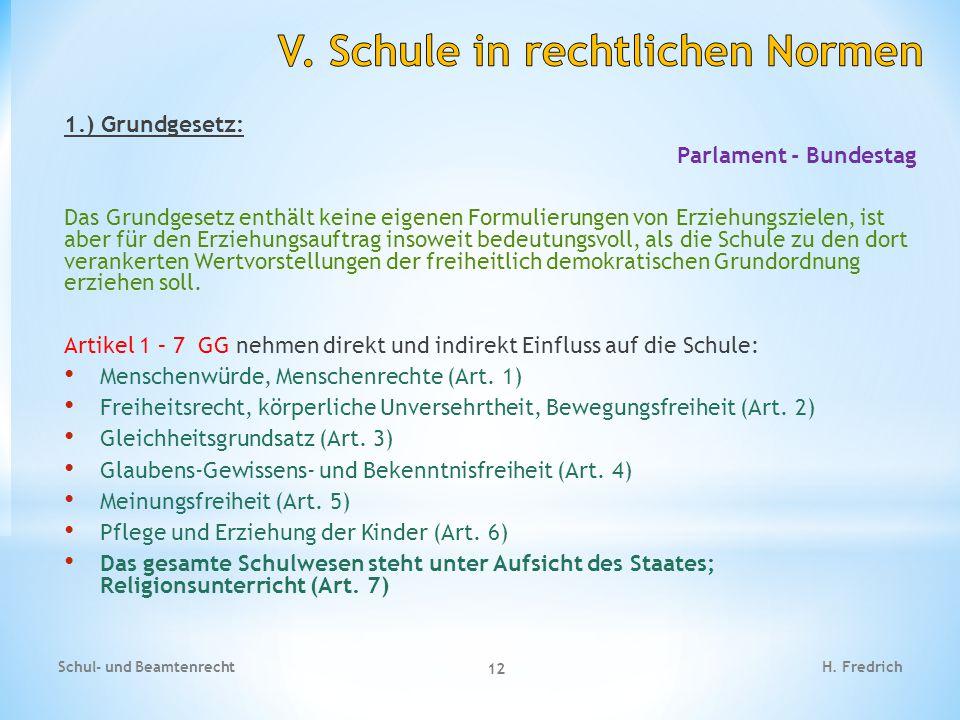 1.) Grundgesetz: Parlament - Bundestag Das Grundgesetz enthält keine eigenen Formulierungen von Erziehungszielen, ist aber für den Erziehungsauftrag i