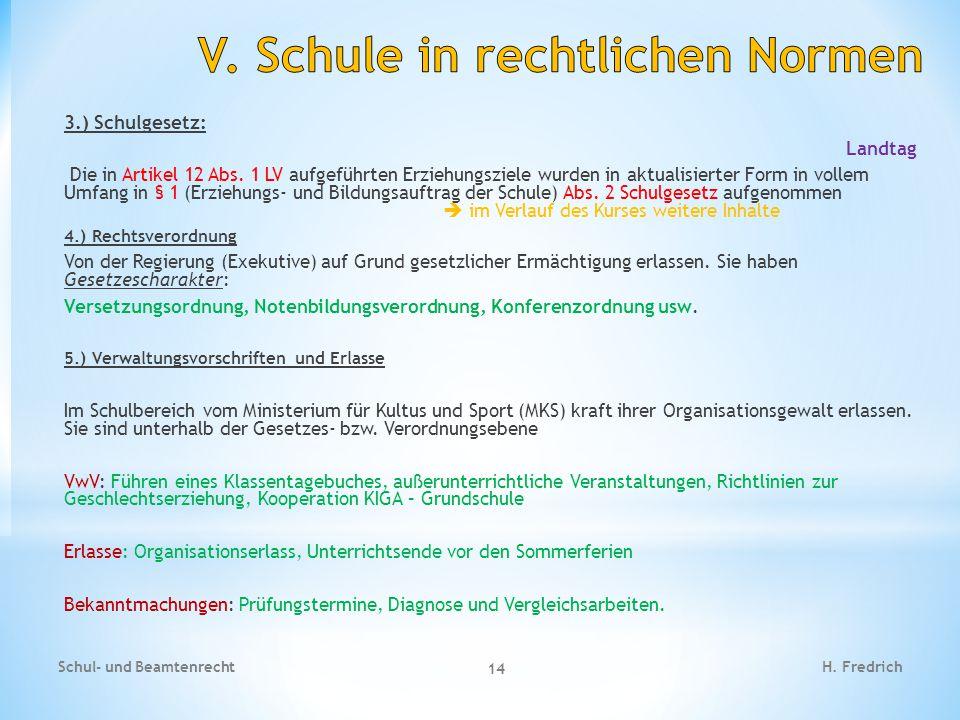 3.) Schulgesetz: Landtag Die in Artikel 12 Abs. 1 LV aufgeführten Erziehungsziele wurden in aktualisierter Form in vollem Umfang in § 1 (Erziehungs- u