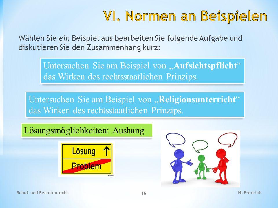 Wählen Sie ein Beispiel aus bearbeiten Sie folgende Aufgabe und diskutieren Sie den Zusammenhang kurz: Schul- und Beamtenrecht 15 H. Fredrich Untersuc