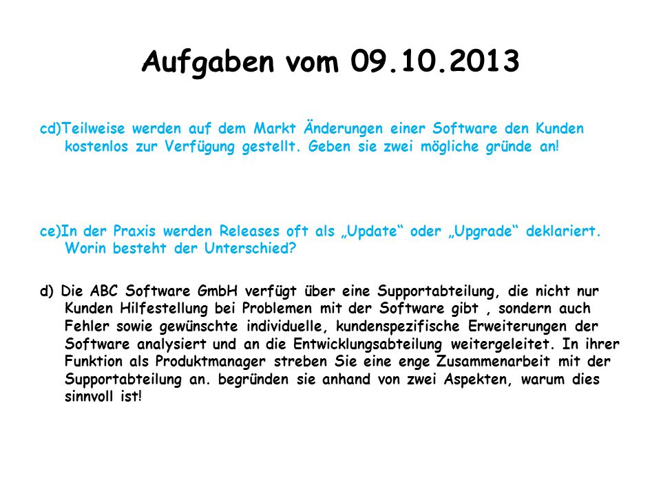 Aufgaben vom 09.10.2013 cd)Teilweise werden auf dem Markt Änderungen einer Software den Kunden kostenlos zur Verfügung gestellt. Geben sie zwei möglic