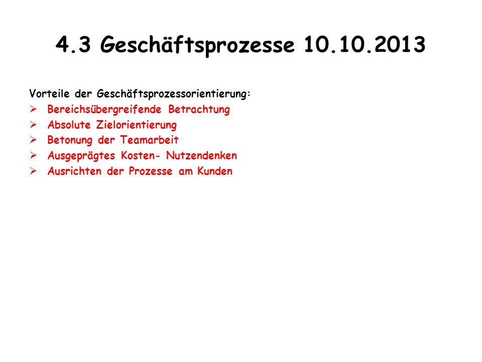 4.3 Geschäftsprozesse 10.10.2013 Vorteile der Geschäftsprozessorientierung:  Bereichsübergreifende Betrachtung  Absolute Zielorientierung  Betonung