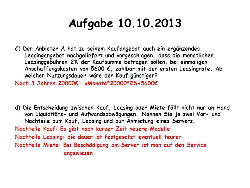 Aufgabe 10.10.2013 C) Der Anbieter A hat zu seinem Kaufangebot auch ein ergänzendes Leasingangebot nachgeliefert und vorgeschlagen, dass die monatlich