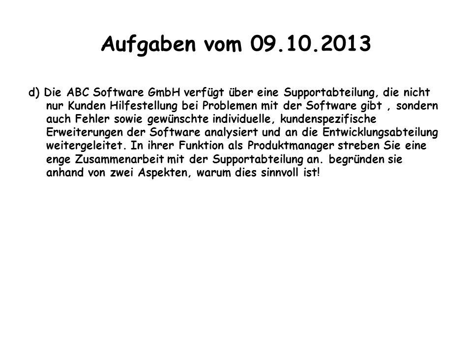 Aufgaben vom 09.10.2013 d) Die ABC Software GmbH verfügt über eine Supportabteilung, die nicht nur Kunden Hilfestellung bei Problemen mit der Software