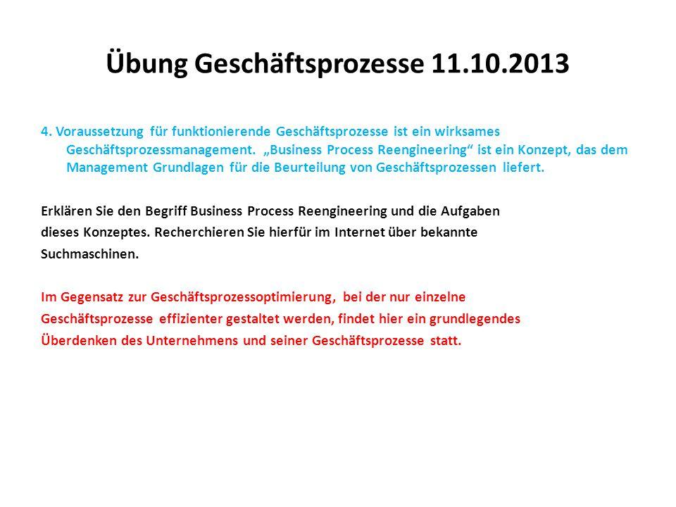 """Übung Geschäftsprozesse 11.10.2013 4. Voraussetzung für funktionierende Geschäftsprozesse ist ein wirksames Geschäftsprozessmanagement. """"Business Proc"""
