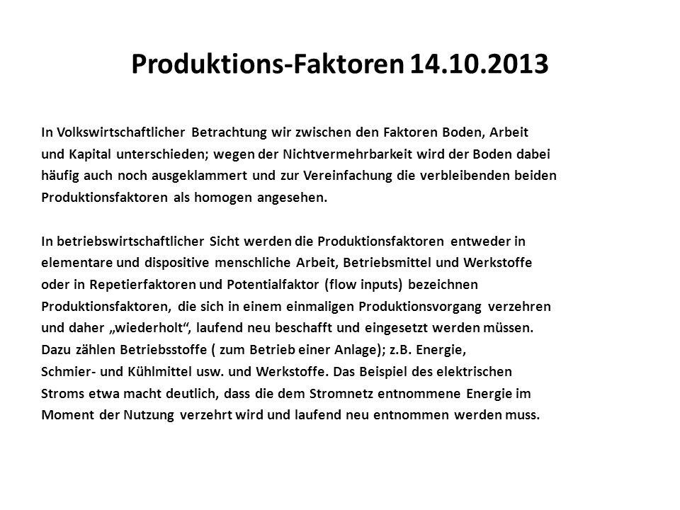 Produktions-Faktoren 14.10.2013 In Volkswirtschaftlicher Betrachtung wir zwischen den Faktoren Boden, Arbeit und Kapital unterschieden; wegen der Nich