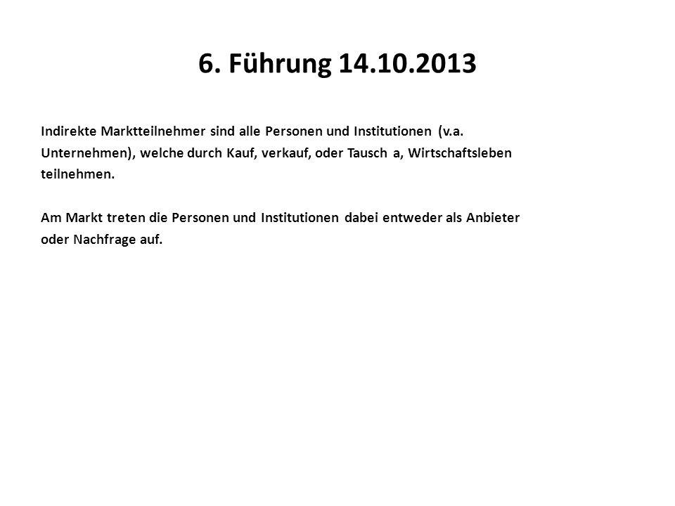 6. Führung 14.10.2013 Indirekte Marktteilnehmer sind alle Personen und Institutionen (v.a. Unternehmen), welche durch Kauf, verkauf, oder Tausch a, Wi