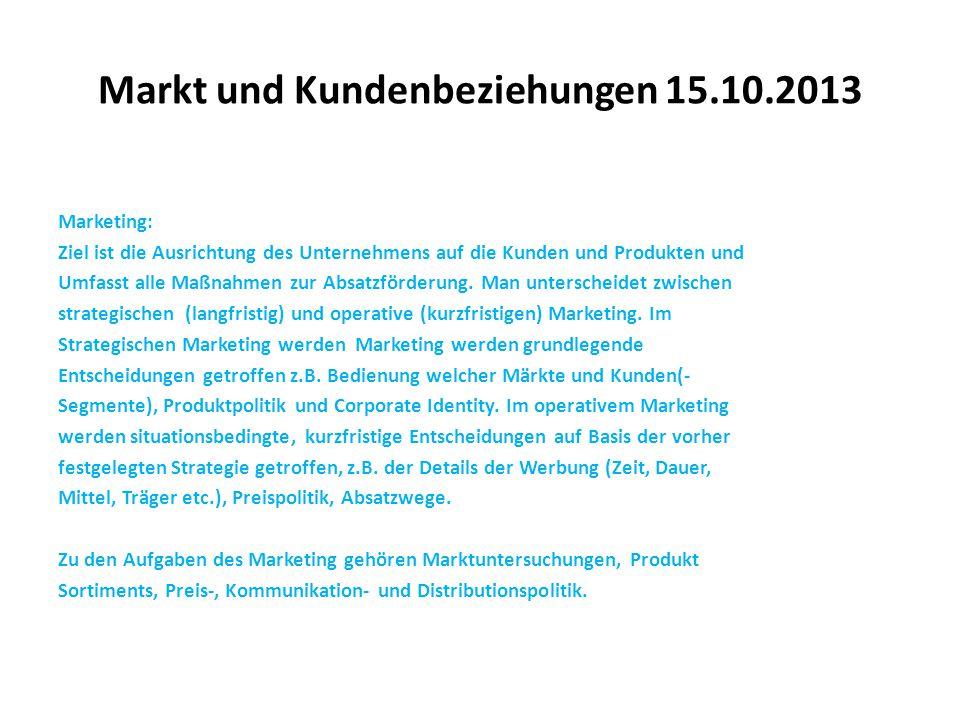 Markt und Kundenbeziehungen 15.10.2013 Marketing: Ziel ist die Ausrichtung des Unternehmens auf die Kunden und Produkten und Umfasst alle Maßnahmen zu