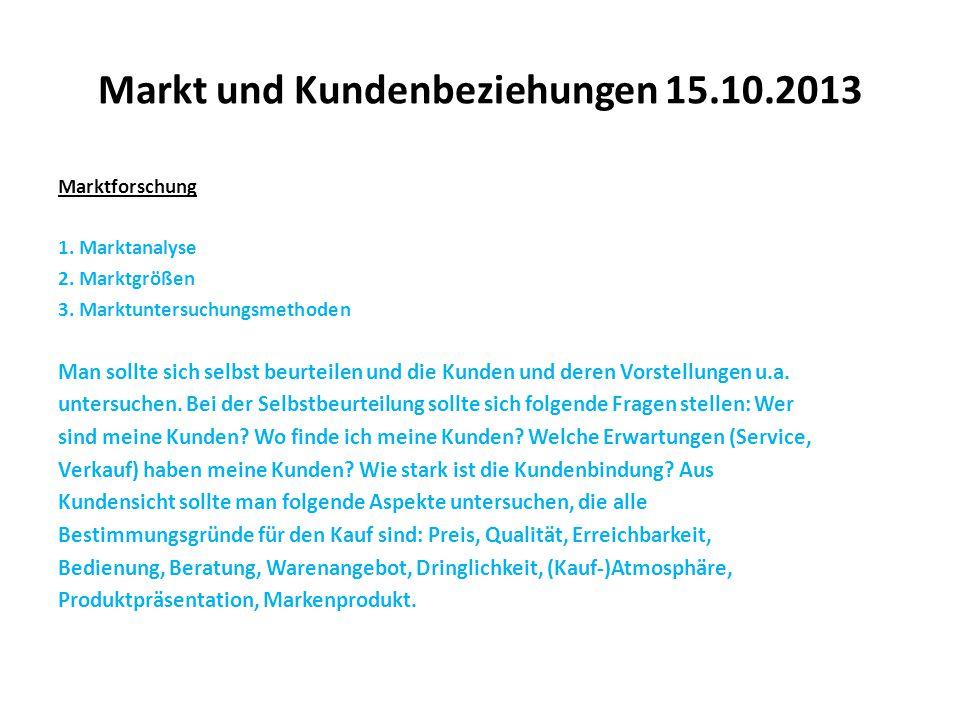 Markt und Kundenbeziehungen 15.10.2013 Marktforschung 1. Marktanalyse 2. Marktgrößen 3. Marktuntersuchungsmethoden Man sollte sich selbst beurteilen u