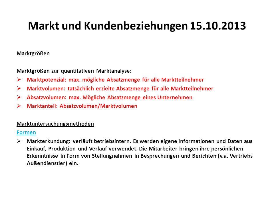 Markt und Kundenbeziehungen 15.10.2013 Marktgrößen Marktgrößen zur quantitativen Marktanalyse:  Marktpotenzial: max. mögliche Absatzmenge für alle Ma