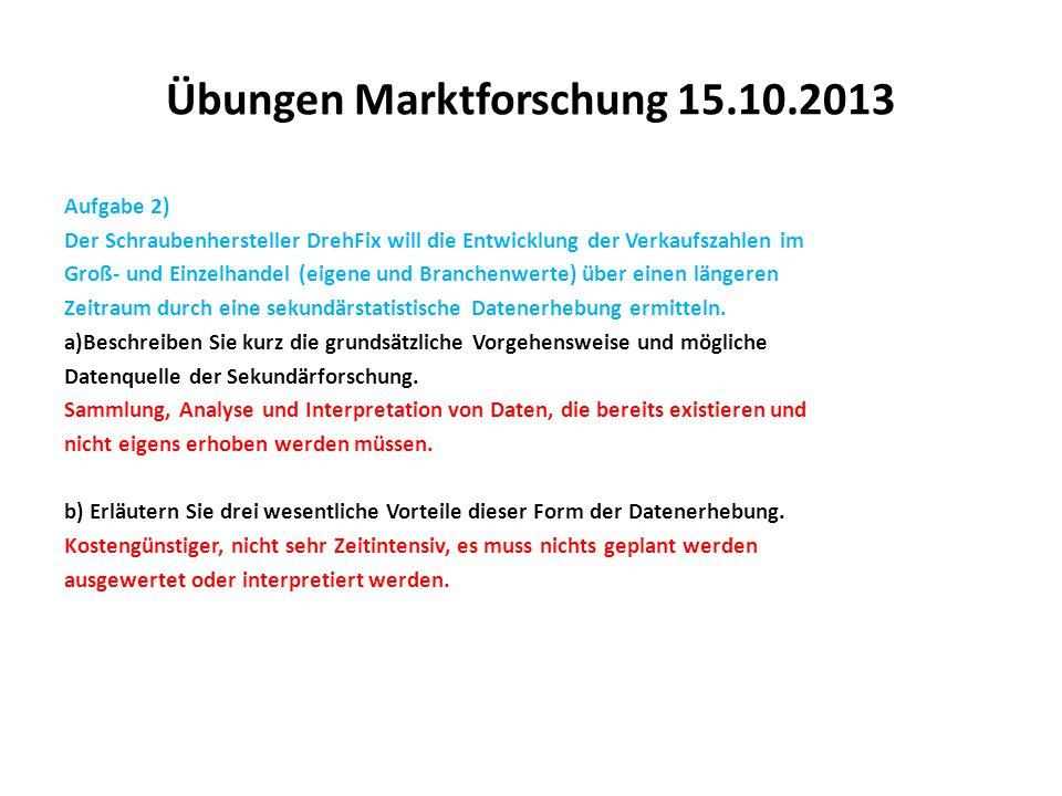 Übungen Marktforschung 15.10.2013 Aufgabe 2) Der Schraubenhersteller DrehFix will die Entwicklung der Verkaufszahlen im Groß- und Einzelhandel (eigene