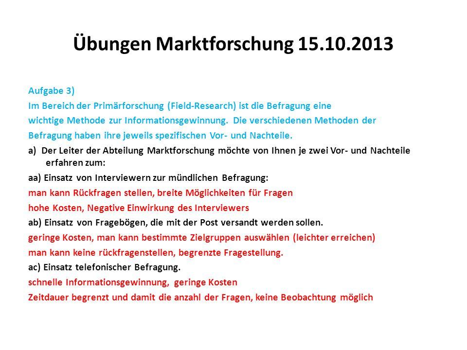 Übungen Marktforschung 15.10.2013 Aufgabe 3) Im Bereich der Primärforschung (Field-Research) ist die Befragung eine wichtige Methode zur Informationsg