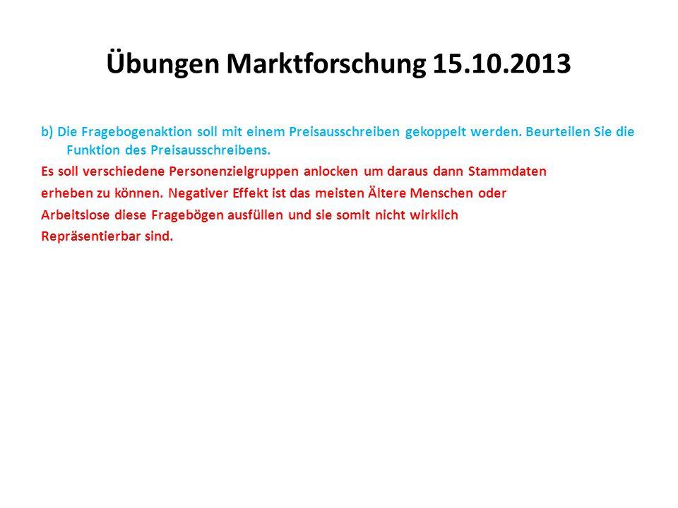 Übungen Marktforschung 15.10.2013 b) Die Fragebogenaktion soll mit einem Preisausschreiben gekoppelt werden. Beurteilen Sie die Funktion des Preisauss