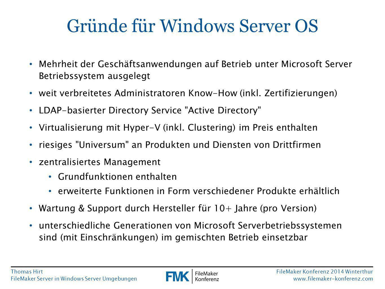 Thomas Hirt FileMaker Server in Windows Server Umgebungen FileMaker Konferenz 2014 Winterthur www.filemaker-konferenz.com Gründe für Windows Server OS Mehrheit der Geschäftsanwendungen auf Betrieb unter Microsoft Server Betriebssystem ausgelegt weit verbreitetes Administratoren Know-How (inkl.