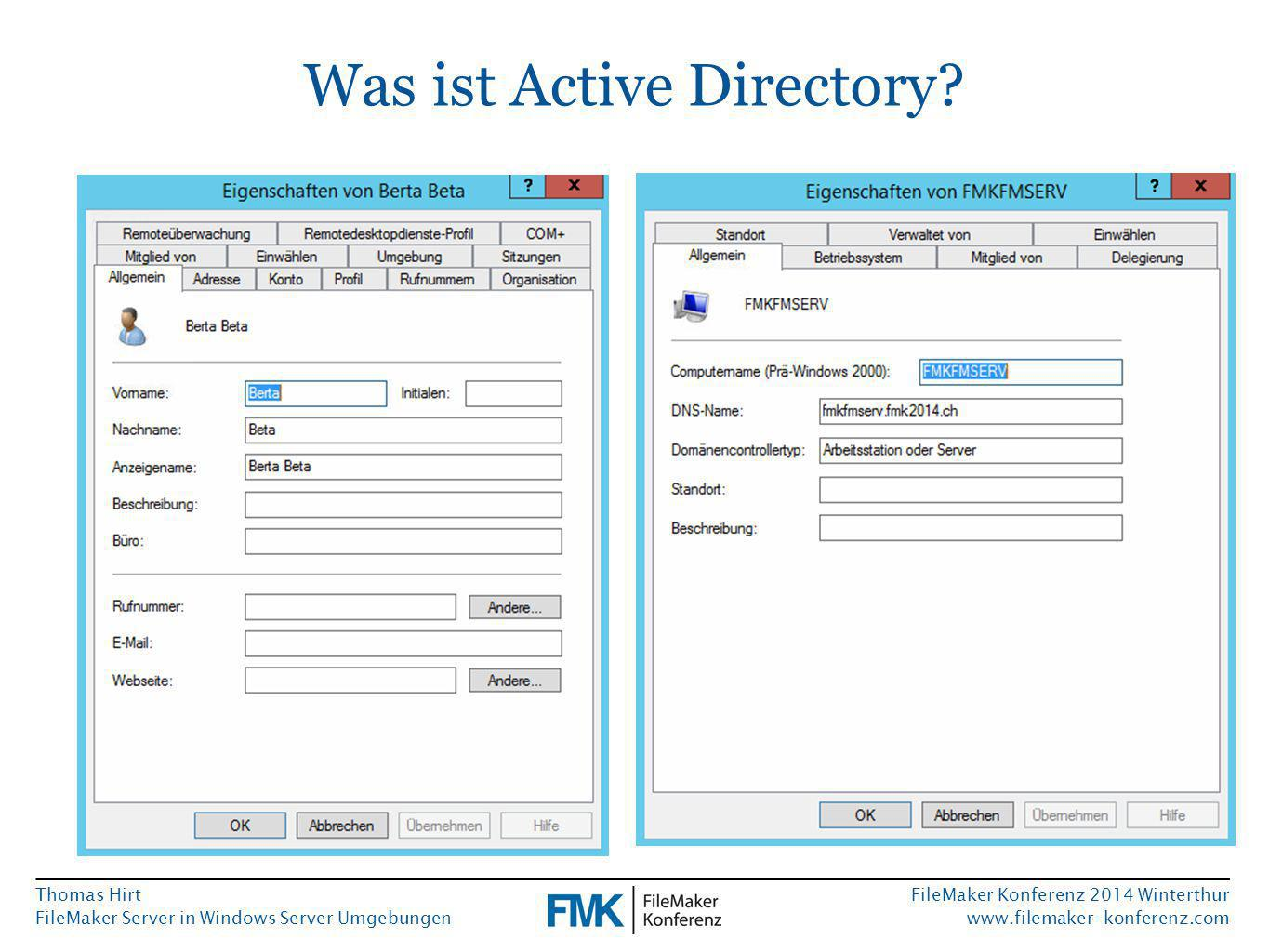 Thomas Hirt FileMaker Server in Windows Server Umgebungen FileMaker Konferenz 2014 Winterthur www.filemaker-konferenz.com Was ist Active Directory?