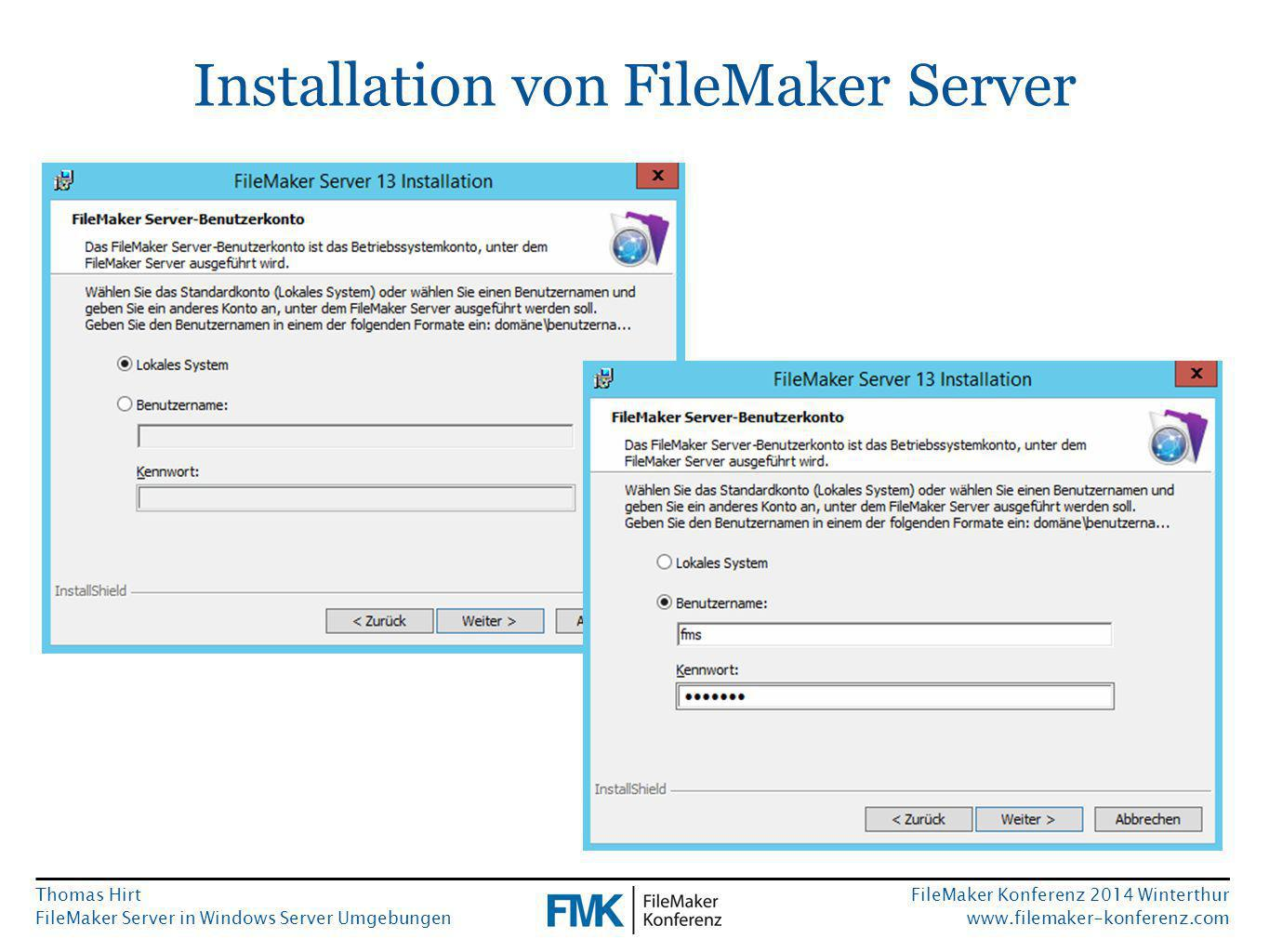 Thomas Hirt FileMaker Server in Windows Server Umgebungen FileMaker Konferenz 2014 Winterthur www.filemaker-konferenz.com Installation von FileMaker Server