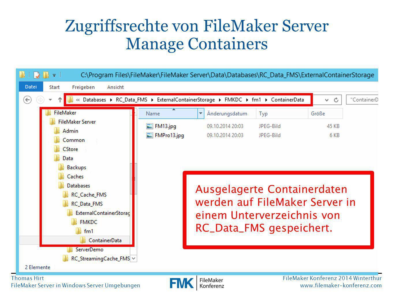 Thomas Hirt FileMaker Server in Windows Server Umgebungen FileMaker Konferenz 2014 Winterthur www.filemaker-konferenz.com Zugriffsrechte von FileMaker Server Manage Containers Ausgelagerte Containerdaten werden auf FileMaker Server in einem Unterverzeichnis von RC_Data_FMS gespeichert.