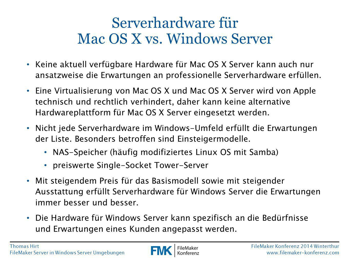Thomas Hirt FileMaker Server in Windows Server Umgebungen FileMaker Konferenz 2014 Winterthur www.filemaker-konferenz.com Serverhardware für Mac OS X vs.