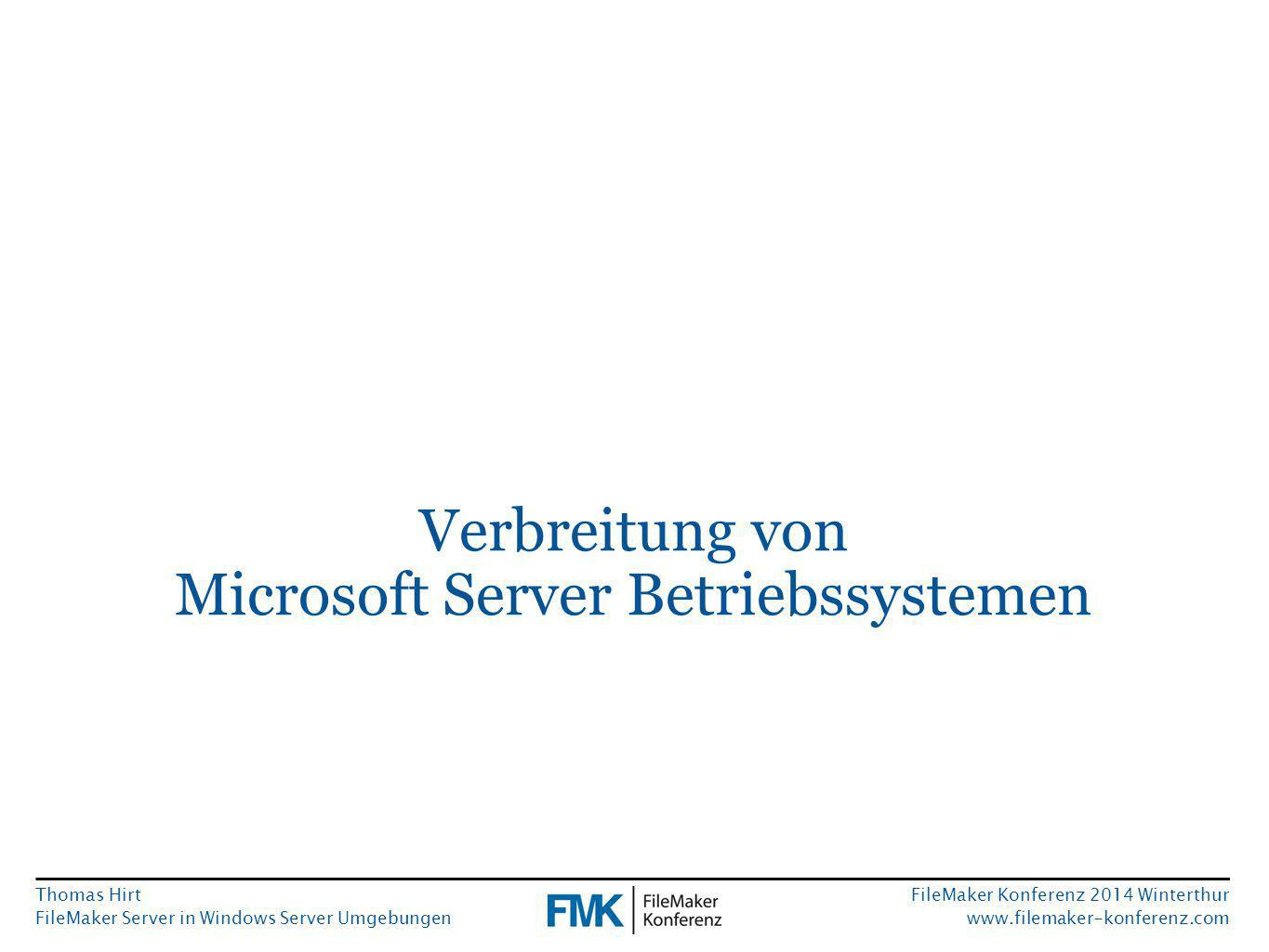 Thomas Hirt FileMaker Server in Windows Server Umgebungen FileMaker Konferenz 2014 Winterthur www.filemaker-konferenz.com Verbreitung von Microsoft Server Betriebssystemen
