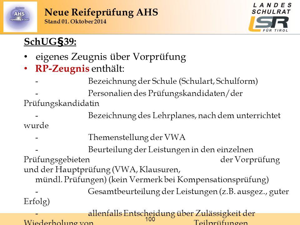 100 SchUG§39: eigenes Zeugnis über Vorprüfung RP-Zeugnis enthält: -Bezeichnung der Schule (Schulart, Schulform) -Personalien des Prüfungskandidaten/de