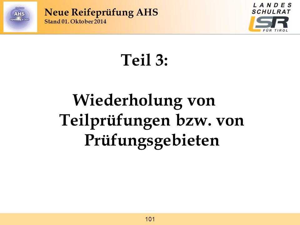 101 Teil 3: Wiederholung von Teilprüfungen bzw. von Prüfungsgebieten Neue Reifeprüfung AHS Stand 01. Oktober 2014