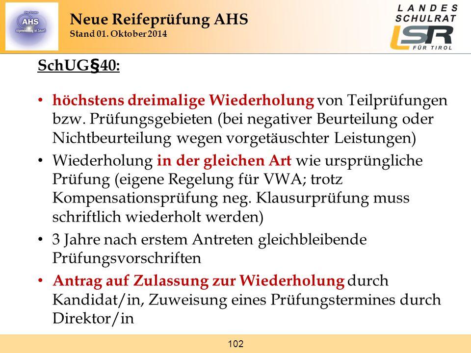 102 SchUG§40: höchstens dreimalige Wiederholung von Teilprüfungen bzw. Prüfungsgebieten (bei negativer Beurteilung oder Nichtbeurteilung wegen vorgetä